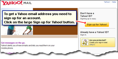 To get a Yahoo email address you need to sign up for an account. Click on the large Sign up for Yahoo! button