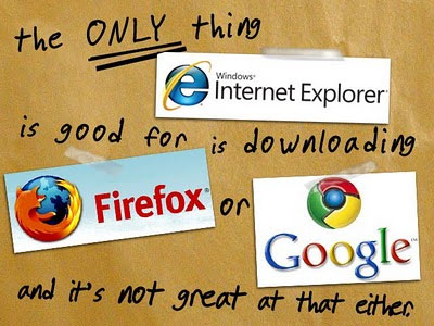 The only use of Internet Explorer - to download a better browser
