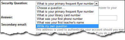 Gmail security question - select one from the drop down or enter your own. Also type in the answer