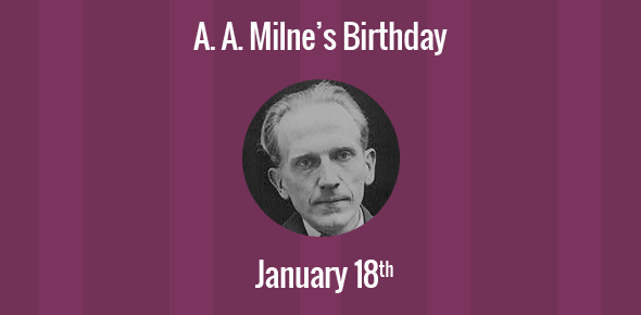 A. A. Milne Birthday - 18 January 1882