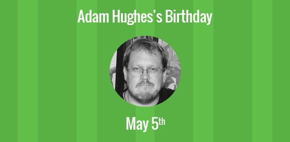 Adam Hughes Birthday - 5 May 1967