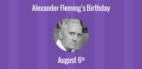 Alexander Fleming Birthday - 6 August 1881