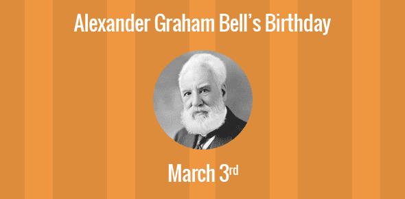 Alexander Graham Bell Birthday - 3 March 1847
