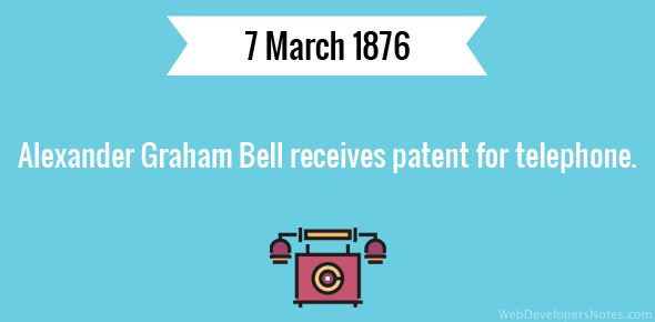 Alexander Graham Bell receives patent for telephone.