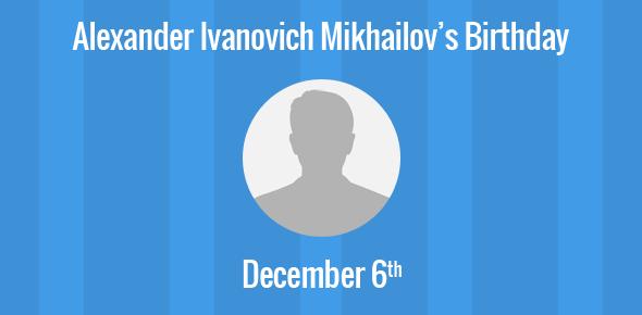 Alexander Ivanovich Mikhailov Birthday - 6 December 1905