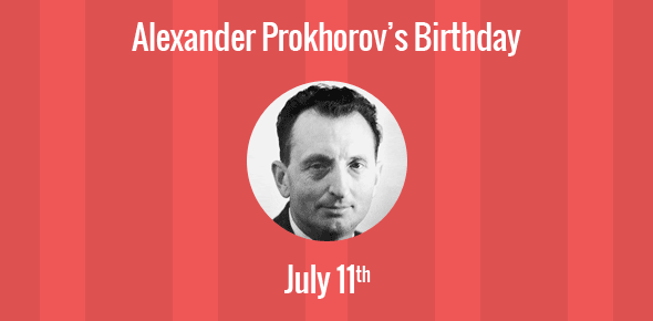 Alexander Prokhorov Birthday - 11 July 1916