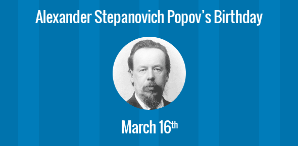 Alexander Stepanovich Popov Birthday - 16 March 1859