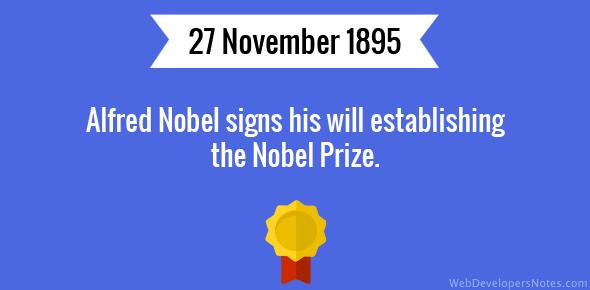 Alfred Nobel signs his will establishing the Nobel Prize.