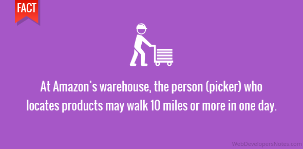 At Amazon's warehouse, the person (picker) who locates products may walk 10 miles or more in one day.