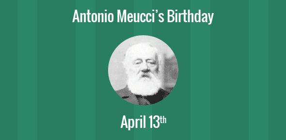 Antonio Meucci Birthday - 13 April 1808