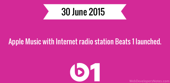 Apple Music with Internet radio station Beats 1 was launched on 30 June 2015.