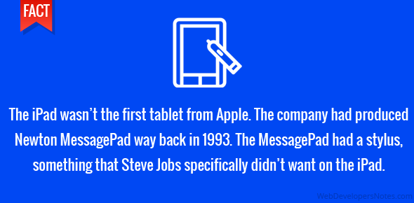 The iPad wasn't the first tablet from Apple. The company had produced Newton MessagePad way back in 1993. The MessagePad had a stylus, something that Steve Jobs specifically didn't want on the iPad.