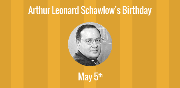 Arthur Leonard Schawlow Birthday - 5 May 1921