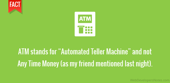 """ATM stands for """"Automated Teller Machine"""" and not Any Time Money (as my friend mentioned last night)."""