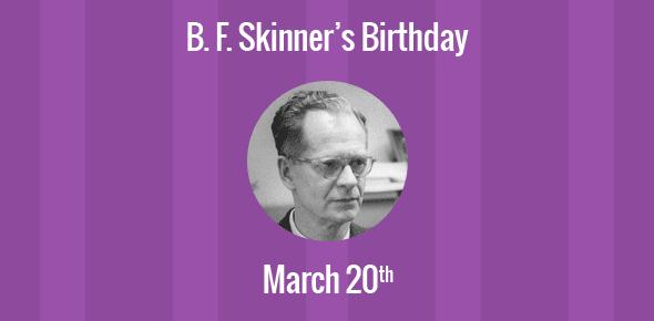 B. F. Skinner Birthday - 20 March 1904