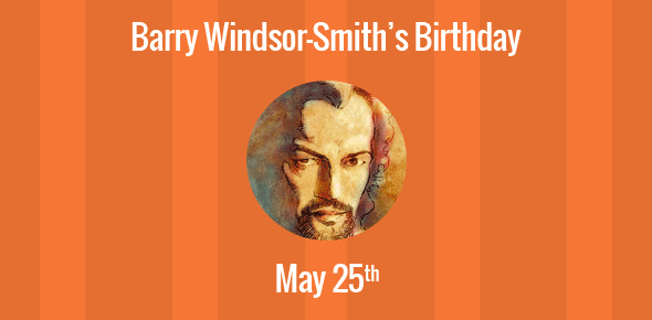 Barry Windsor-Smith Birthday - 25 May 1949
