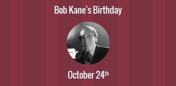 Bob Kane Birthday - 24 October 1915