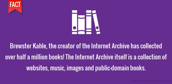 Brewster Kahle, the creator of the Internet Archive has collected over half a million books! The Internet Archive itself is a collection of websites, music, images and public-domain books.
