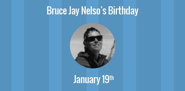 Bruce Jay Nelso Birthday - 19 January 1952