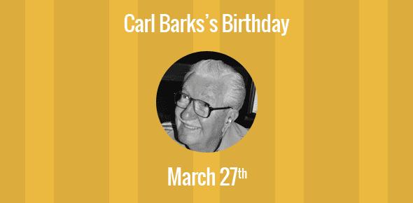 Carl Barks Birthday - 27 March 1901