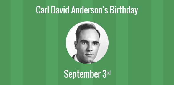 Carl David Anderson Birthday - 3 September 1905