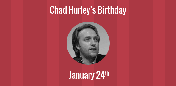 Chad Hurley Birthday - 24 January 1977