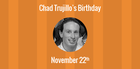Chad Trujillo Birthday - 22 November 1973