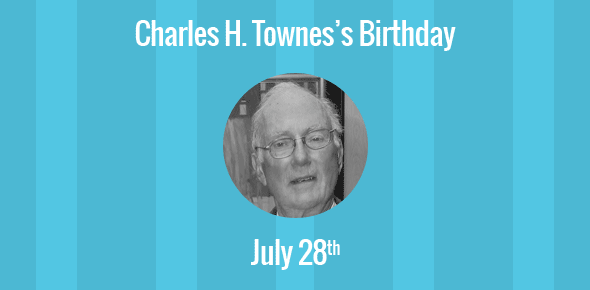 Charles H. Townes Birthday - 28 July 1915