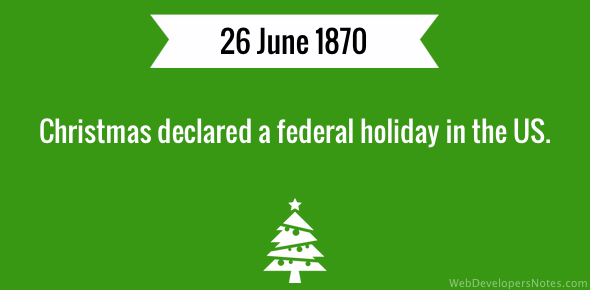 christmas declared a federal holiday in the us - When Was Christmas Declared A National Holiday