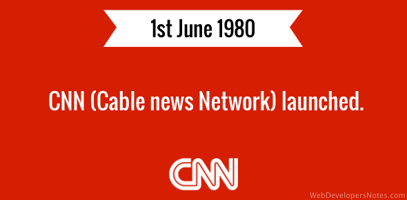 CNN (Cable news Network) launched.