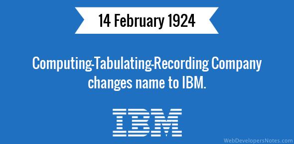 Computing-Tabulating-Recording Company changes name to IBM.
