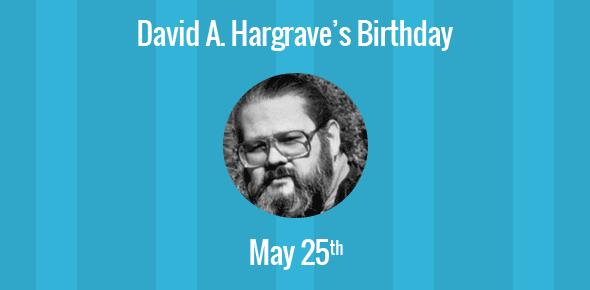 David A. Hargrave Birthday - 25 May 1946