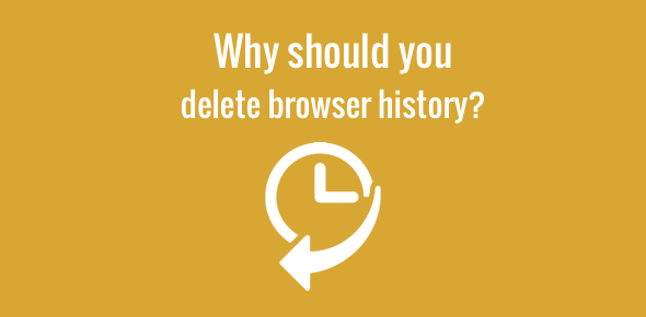 Why should you delete web browser history?
