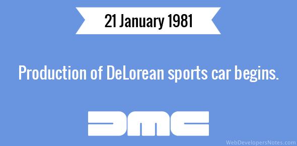 Production of DeLorean sports car begins.