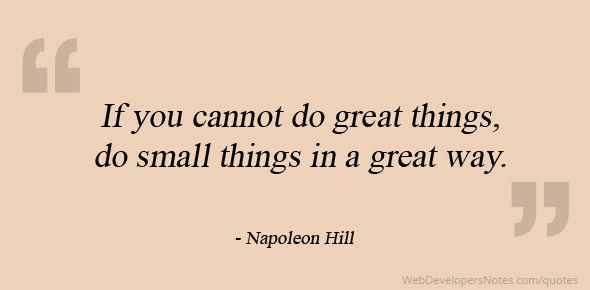 Napoleon Hill Quote On Do Small Things In A Great Way