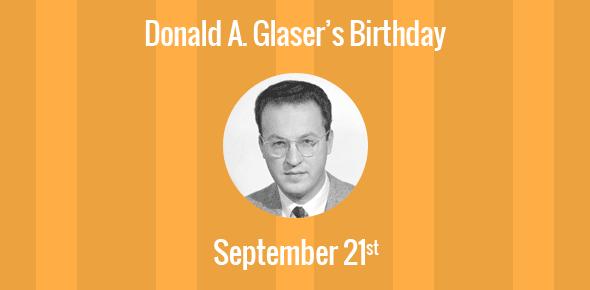 Donald A. Glaser Birthday - 21 September 1926