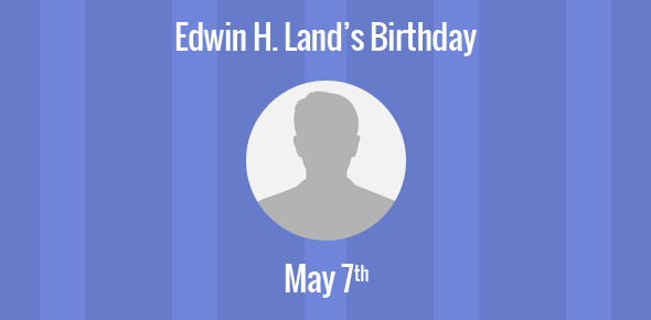 Edwin H. Land Birthday - 7 May 1909
