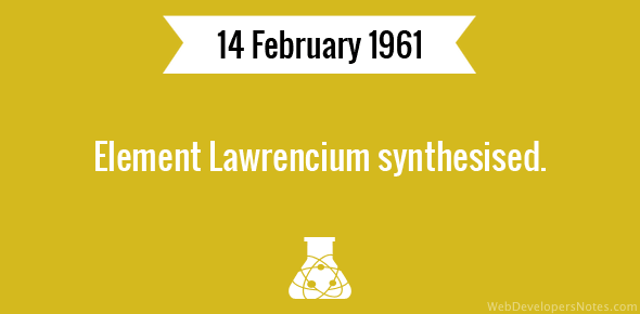 Element Lawrencium synthesised.