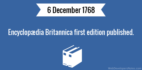 Encyclopædia Britannica first edition published.