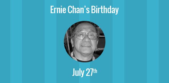 Ernie Chan Birthday - 27 July, 1940