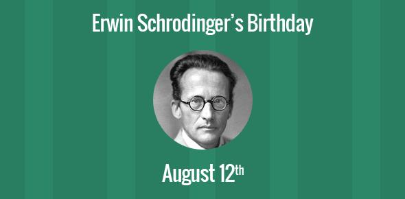 Erwin Schrodinger Birthday - 12 August 1887