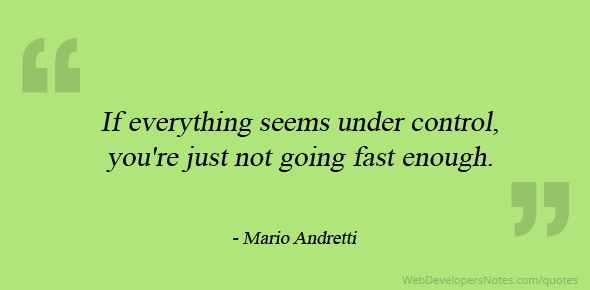 Mario Andretti Quote On Everything Should Not Be Under Control