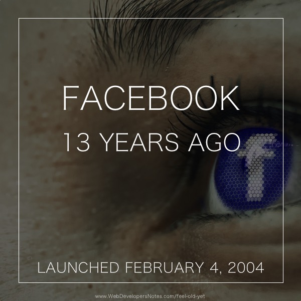 Feel Old Yet? Facebook launch date