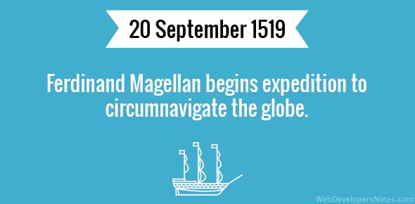 Ferdinand Magellan begins expedition to circumnavigate the globe.
