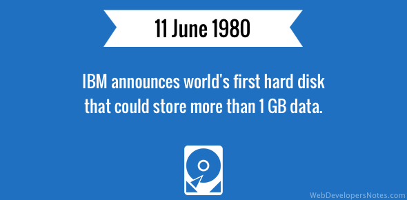 World's first hard disk that could store more than 1 GB data announced by IBM.