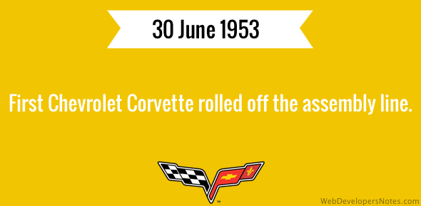 First Chevrolet Corvette rolled off the assembly line on 30 June 1953.