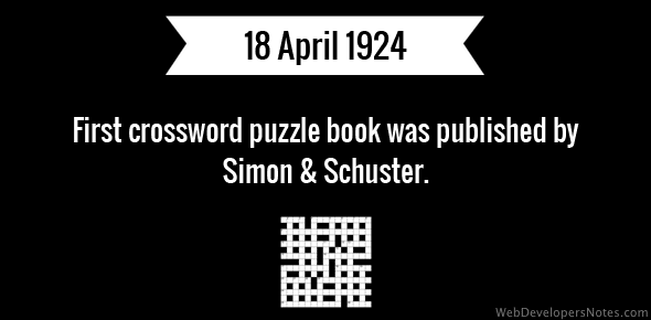 First crossword puzzle book was published by Simon & Schuster - 18 April, 1924
