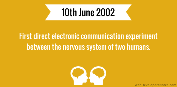 First direct electronic communication experiment between the nervous system of two humans.