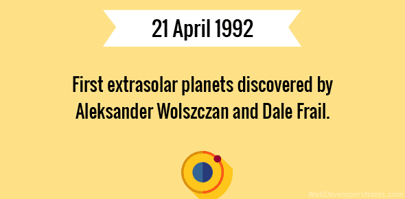 First extrasolar planets discovered by Aleksander Wolszczan and Dale Frail - 21 April, 1992