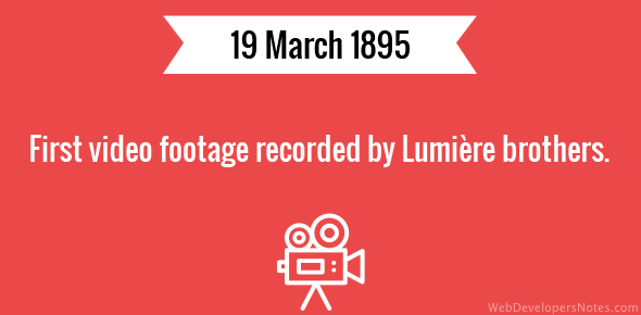 First video footage recorded by Lumière brothers.